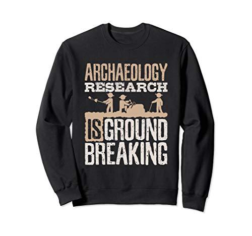 - Archaeology Research Is Groundbreaking - Archaeology Sweatshirt