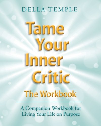 Tame Your Inner Critic: The Workbook: A Companion Workbook for Living Your Life on Purpose by Button Rock Press