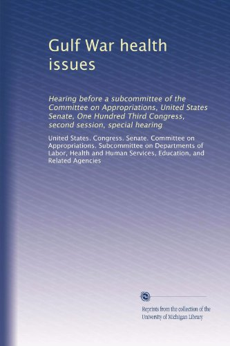 Books : Gulf War health issues: Hearing before a subcommittee of the Committee on Appropriations, United States Senate, One Hundred Third Congress, second session, special hearing