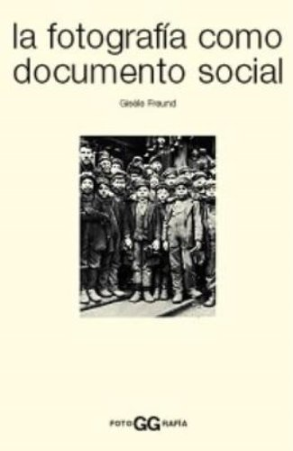Descargar Libro La Fotografía Como Documento Social Gisele Freund