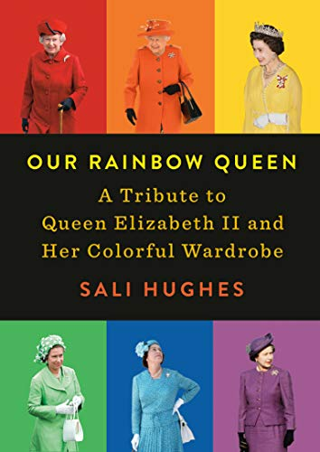 Our Rainbow Queen: A Tribute to Queen Elizabeth II and Her Colorful Wardrobe