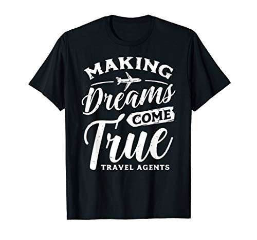 - Making Dreams Come True Travel Agents Tee Shirt Agency Staff