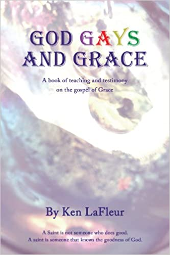 God Gays and Grace: A Book of teaching and testimony on the gospel of Grace