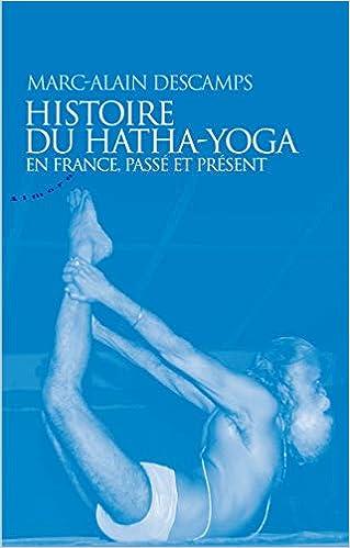 Histoire du Hatha-Yoga en France : Passé et présent: Marc ...