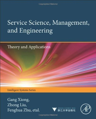 Service Science, Management, and Engineering:: Theory and Applications (Intelligent Systems) 1st edition by Xiong, Gang, Liu, Zhong, Liu, Xiwei, Zhu, Fenghua, Shen, Don (2012) Hardcover