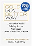 Gold Is A Better Way: . . . And Other Wealth Building Secrets Wall Street Doesn't Want You To Know