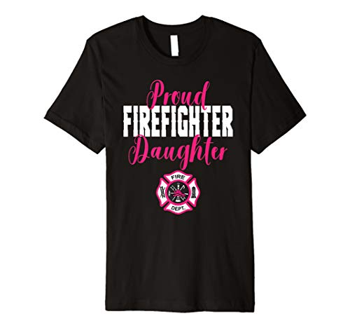 (Proud Firefighter Daughter T-Shirt for Support of Dad, Mom)