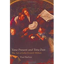 Time Present And Time Past: The Art Of John Everett Millais (British Art and Visual Culture Since 1750, New Readings) (British Art and Visual Culture Since 1750, New Readings) by Barlow, Paul, Millais, John Everett (2005) Hardcover