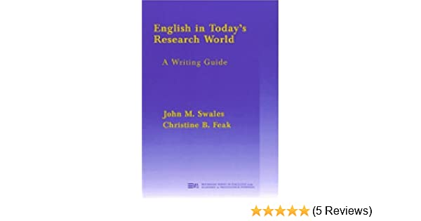 Amazon english in todays research world a writing guide research world a writing guide michigan series in english for academic professional purposes 9780472087136 john m swales christine feak books fandeluxe Gallery