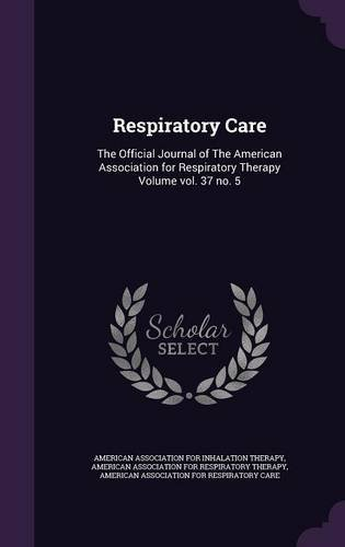 Download Respiratory Care: The Official Journal of The American Association for Respiratory Therapy Volume vol. 37 no. 5 pdf