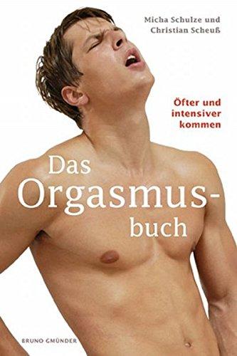 Das Orgasmusbuch Broschiert – 1. Februar 2007 Christian Scheuss Micha Schulze Bruno Gmünder Verlag 3861879972