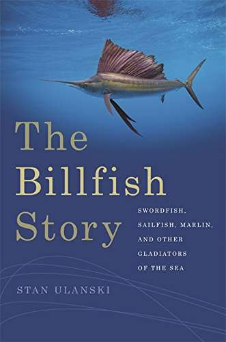 The Billfish Story: Swordfish, Sailfish, Marlin, and Other Gladiators of the Sea (Wormsloe Foundation Nature Book ()