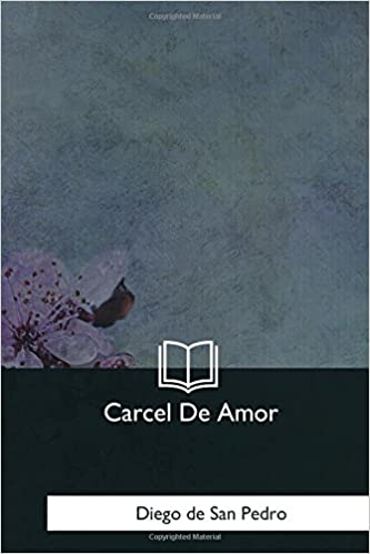 Carcel De Amor (Spanish Edition): Diego de San Pedro: 9781981193455: Amazon.com: Books