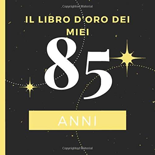 Auguri Di Buon Compleanno 85 Anni.Il Libro D Oro Dei Miei 85 Anni Il Libro Degli Ospiti Per