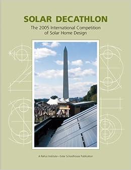 Solar Decathlon The 2005 International Competition of Solar Home Design
