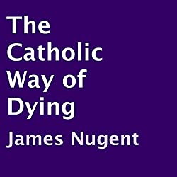 The Catholic Way of Dying