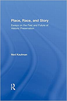 Book Place, Race, and Story: Essays on the Past and Future of Historic Preservation
