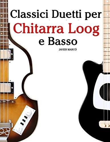 Classici Duetti per Chitarra Loog e Basso: Facile Chitarra Loog! Con musiche di Bach, Mozart, Beethoven, Vivaldi e altri compositori (In notazione standard e tablature)  (Italian Edition)