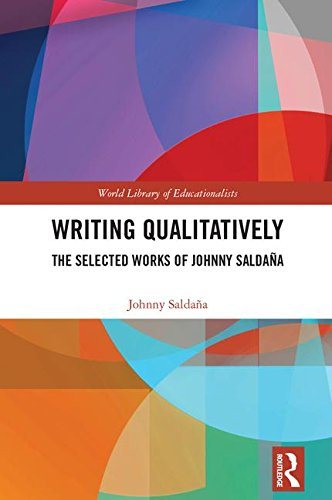 Writing Qualitatively: The Selected Works of Johnny Saldaña (World Liberty of Educationalists)
