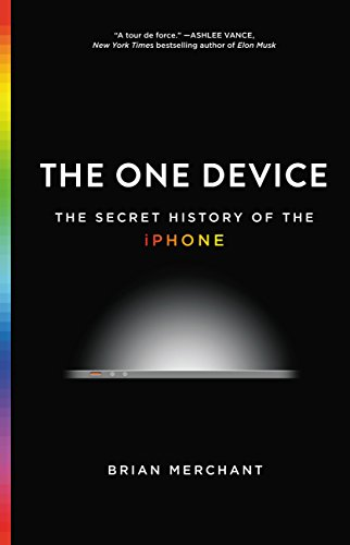 The one device the secret history of the iphone brian merchant the one device the secret history of the iphone by merchant brian fandeluxe Choice Image