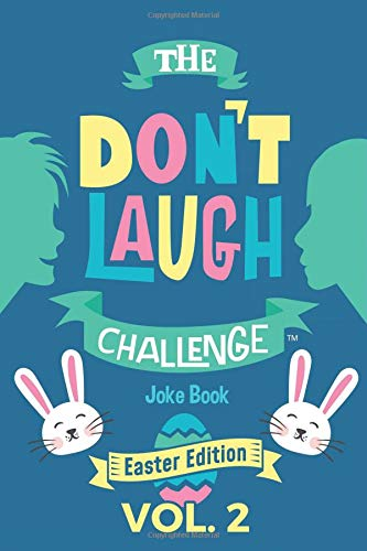 Pdf Humor The Don't Laugh Challenge - Easter Edition Volume 2: A Hilarious and Interactive Joke Book for Boys and Girls Ages 6, 7, 8, 9, 10, and 11 Years Old - An Easter Basket Stuffer for Kids