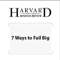 7 Ways to Fail Big (Harvard Business Review)
