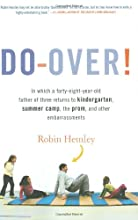 Do-Over! In Which a Forty-Eight-Year-Old Father of Three Returns to Kindergarten, Summer Camp, the Prom, and Other Embarrassments