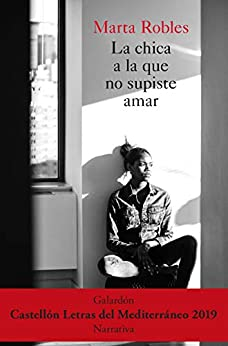 La chica a la que no supiste amar (Spanish Edition) de [Robles, Marta]