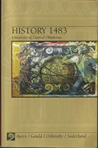 History 1483 (University of Central Oklahoma) Edward L. Ayers, Lewis L. Gould, David M. Oshinsky and Jean R. Soderlund