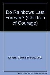 Do Rainbows Last Forever? (Children of Courage)