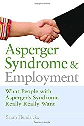Asperger Syndrome and Employment: What People With Asperger Syndrome Really Really Want by Hendrickx, Sarah (2008) Paperback