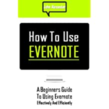 How to Use Evernote: A Beginners Guide to Using Evernote Effectively and Efficiently
