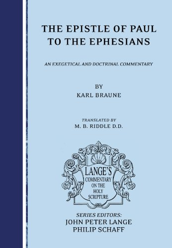 The Epistle of Paul to the Ephesians: an Exegetical and Doctrinal Commentary (Lange's Commentary on the Holy Scripture)