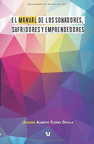 Descargar Libro El Manual De Los Soñadores, Sufridores Y Emprendedores Jusdins Alberto Flores Dávila