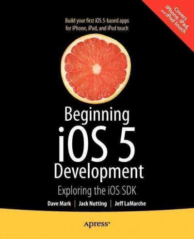 Beginning Ios 5 Development Exploring The Ios Sdk Beginning Ios 5 Development (Ios 5 Development)