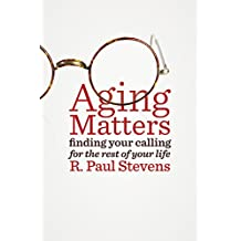 Aging Matters: Finding Your Calling for the Rest of Your Life