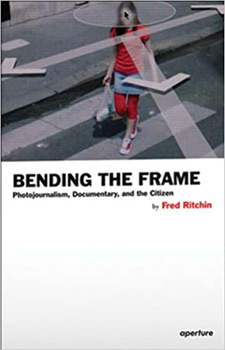 Download online Bending the Frame: Photojournalism, Documentary, and the Citizen PDF, azw (Kindle), ePub