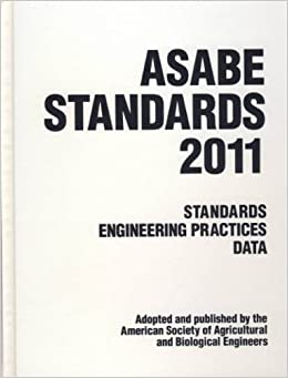 ASABE Standards 2011: Standards Engineering Practices Data. (Asabe Standards (American Society of Agricultural Engineers))