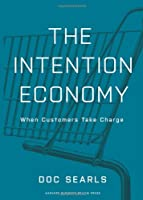 The Intention Economy: When Customers Take Charge Front Cover