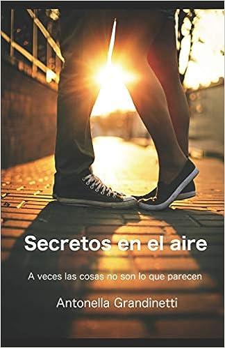 Secretos en el aire: A veces las cosas no son lo que parecen Saga Secretos: Amazon.es: Antonella Grandinetti: Libros