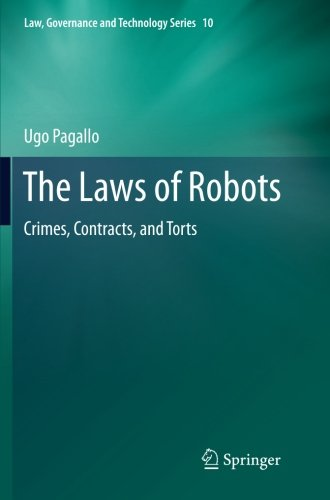 The Laws of Robots: Crimes, Contracts, and Torts (Law, Governance and Technology Series)