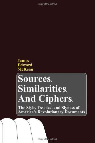 Sources, Similarities, and Ciphers: The Style, Essence, and Slyness of America's Revolutionary Documents pdf