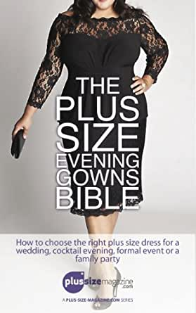 Amazon The Plus Size Evening Gowns Bible How To Choose The