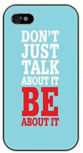 Don't just talk about it. Be about it - iPhone 4 / 4s black plastic case / Life and dreamer's quotes