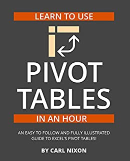 Learn to Use Pivot Tables in an Hour by [Nixon, Carl]