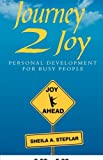 Journey 2 Joy Personal Development for Busy People, Sheila A. Steplar, 0981498302