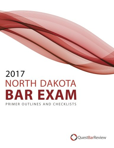 2017 North Dakota Bar Exam Primer Outlines and Checklists Quest Bar Review
