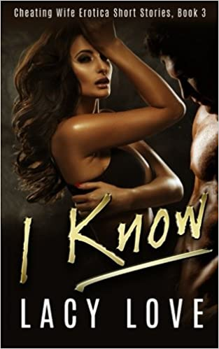 Cheating Wife Erotica I Know Cheating Wife Erotica Short Stories Volume 1 Lacy Love 9781532765575 Amazon Com Books