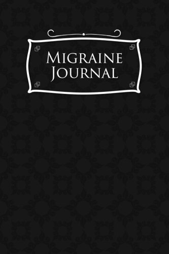 Migraine Journal: Headache Book, Migraine Headache Log, Chronic Headache/Migraine Management. Record Location, Severity, Duration, Triggers, Relief ... Symptoms & Notes, Black Cover (Volume 25)