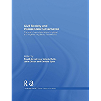 Civil Society and International Governance (Open Access): The role of non-state actors in global and regional regulatory frameworks (Routledge/GARNET series)